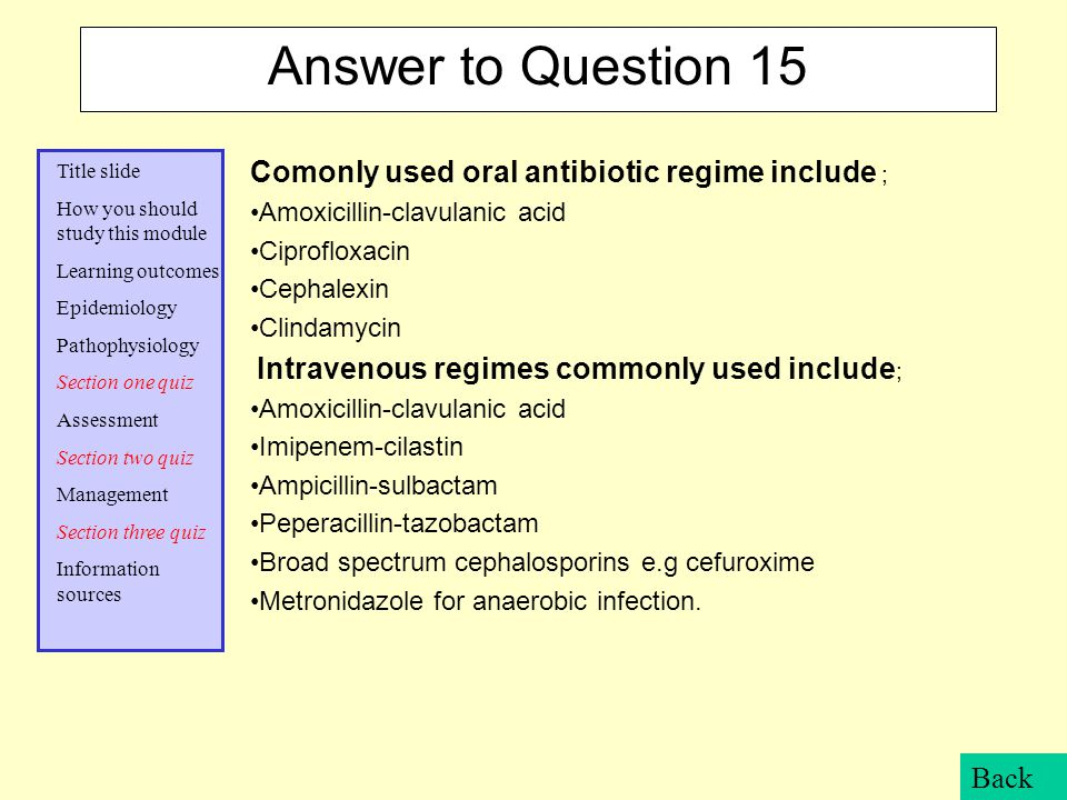 Answer to Question 15 Comonly used oral antibiotic regime include ;