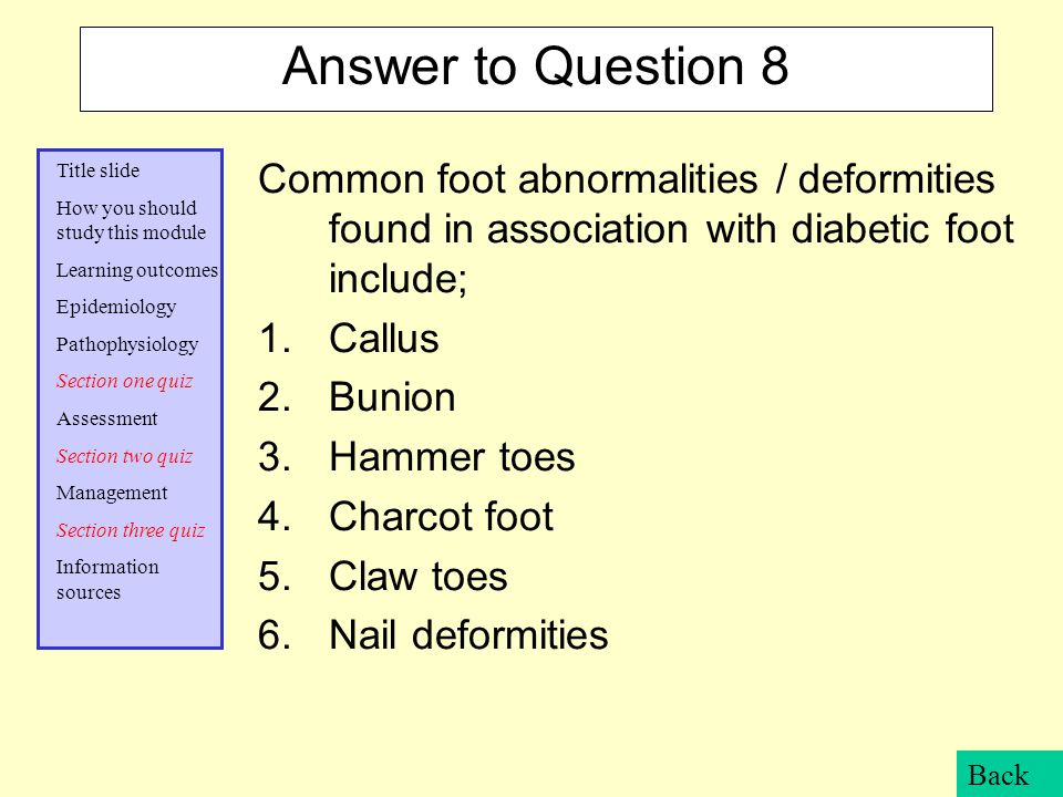 Answer to Question 8 Common foot abnormalities / deformities found in association with diabetic foot include;