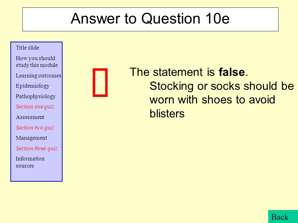 Answer to Question 10e The statement is false. Stocking or socks should be worn with shoes to avoid blisters.