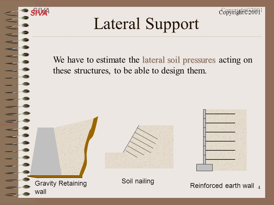 Lateral Support We have to estimate the lateral soil pressures acting on these structures, to be able to design them.