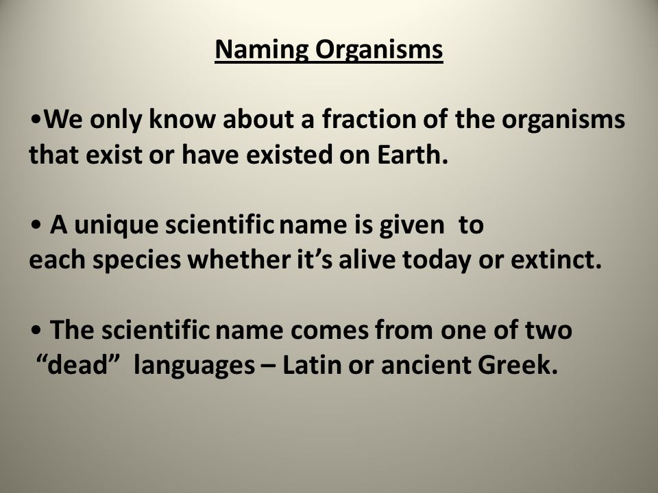 Naming Organisms We only know about a fraction of the organisms that exist or have existed on Earth.