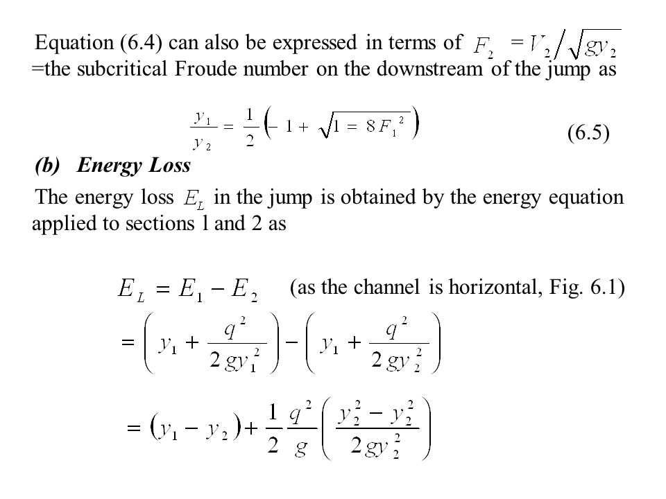 Equation (6.4) can also be expressed in terms of = =the subcritical Froude number on the downstream of the jump as