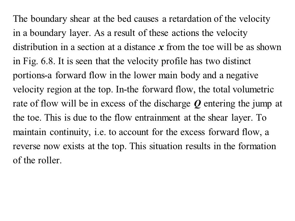 The boundary shear at the bed causes a retardation of the velocity