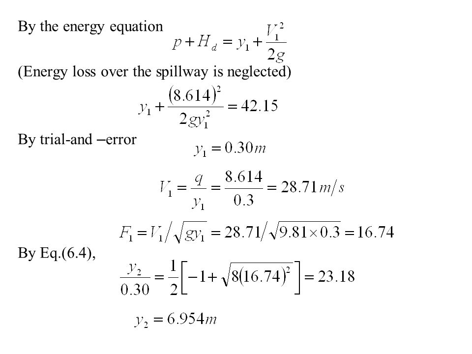 By the energy equation (Energy loss over the spillway is neglected) By trial-and –error.