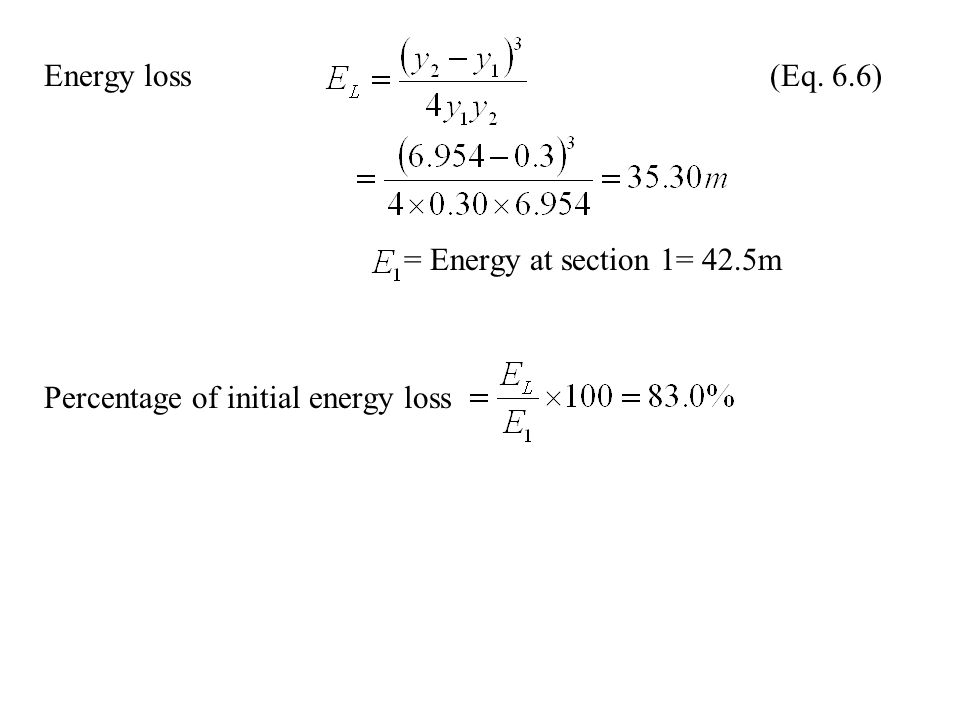 Energy loss (Eq. 6.6) = Energy at section 1= 42.5m.
