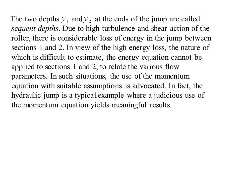 The two depths and at the ends of the jump are called sequent depths