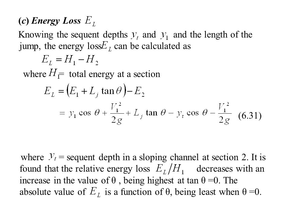 (c) Energy Loss Knowing the sequent depths and and the length of the jump, the energy loss can be calculated as.