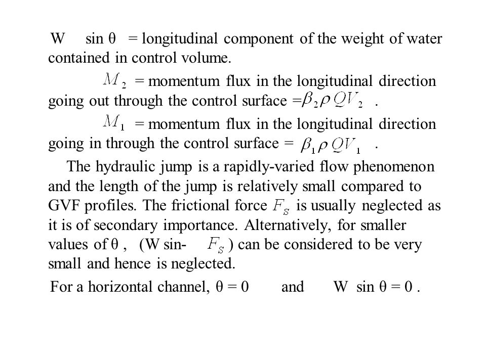 W sin θ = longitudinal component of the weight of water contained in control volume.