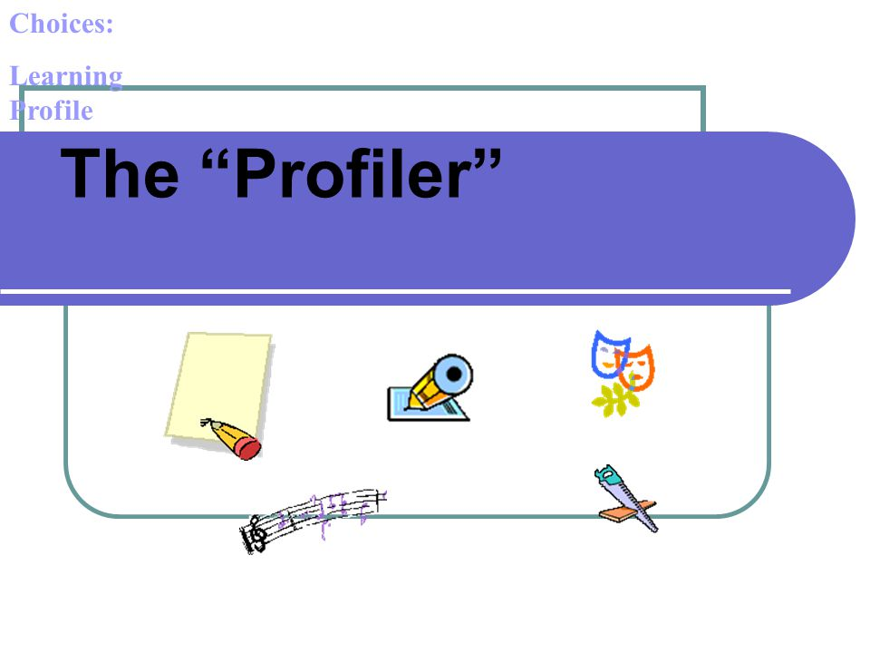 Choices: Learning Profile The Profiler