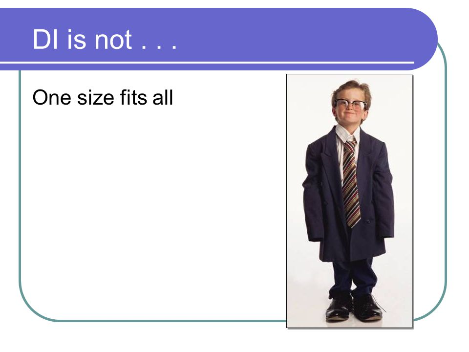 DI is not . . . One size fits all
