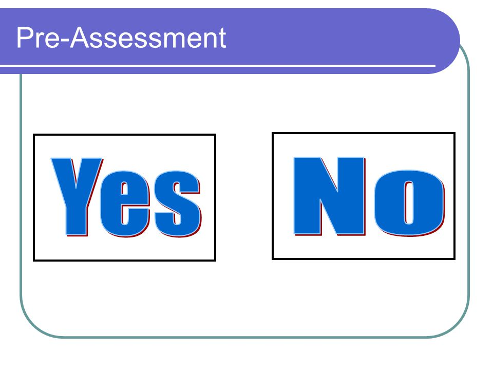 Pre-Assessment Yes No