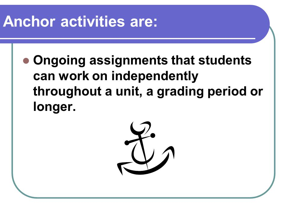 Anchor activities are:
