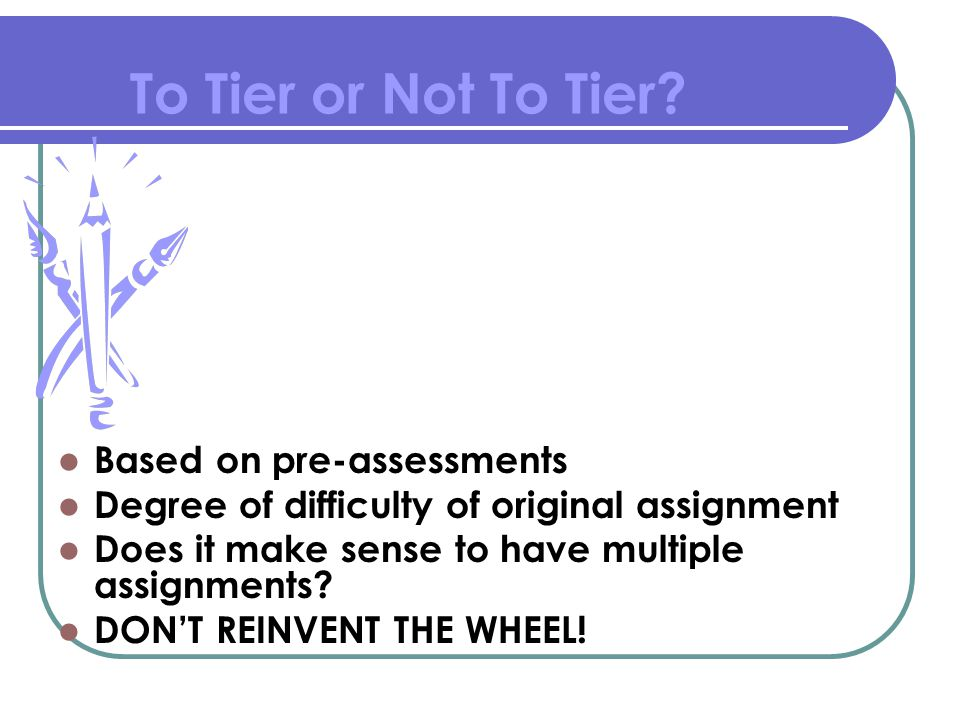 To Tier or Not To Tier Based on pre-assessments