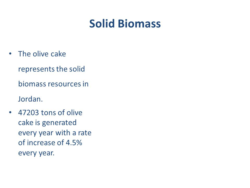 Solid Biomass The olive cake represents the solid biomass resources in Jordan.