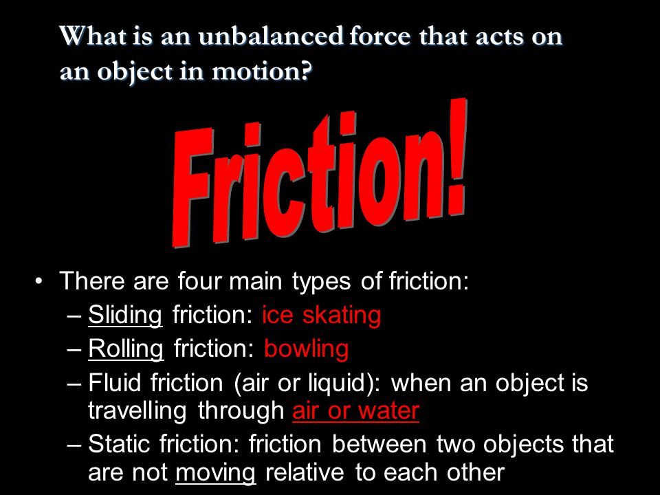 What is an unbalanced force that acts on an object in motion