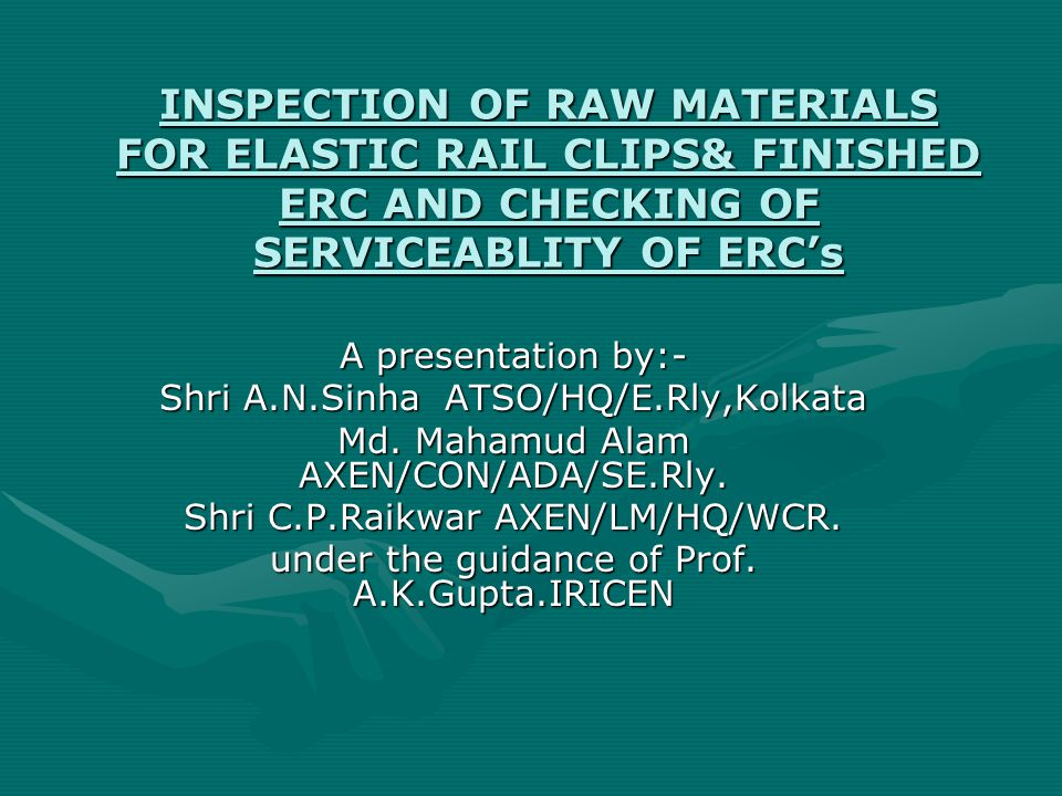 INSPECTION OF RAW MATERIALS FOR ELASTIC RAIL CLIPS& FINISHED ERC AND CHECKING OF SERVICEABLITY OF ERC's