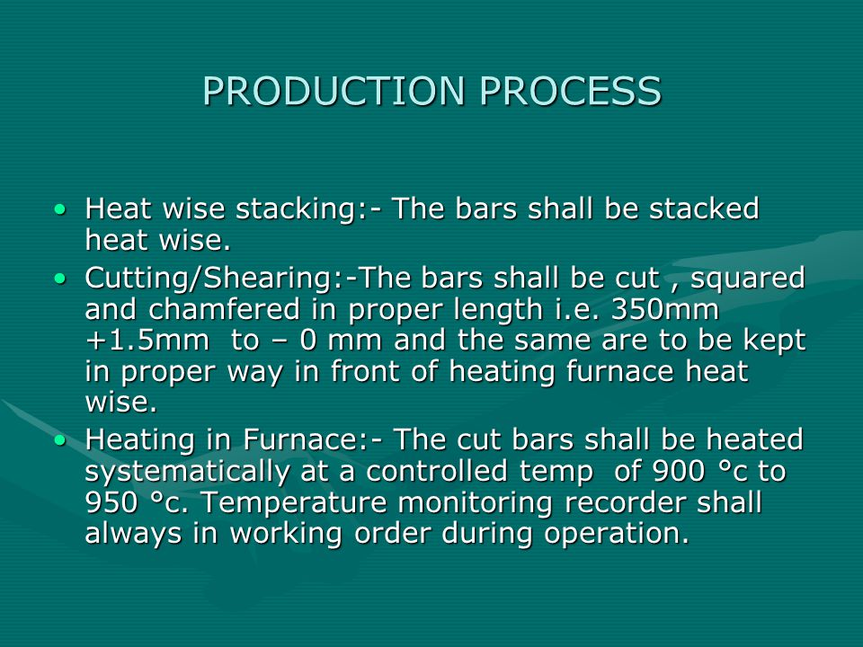 PRODUCTION PROCESS Heat wise stacking:- The bars shall be stacked heat wise.