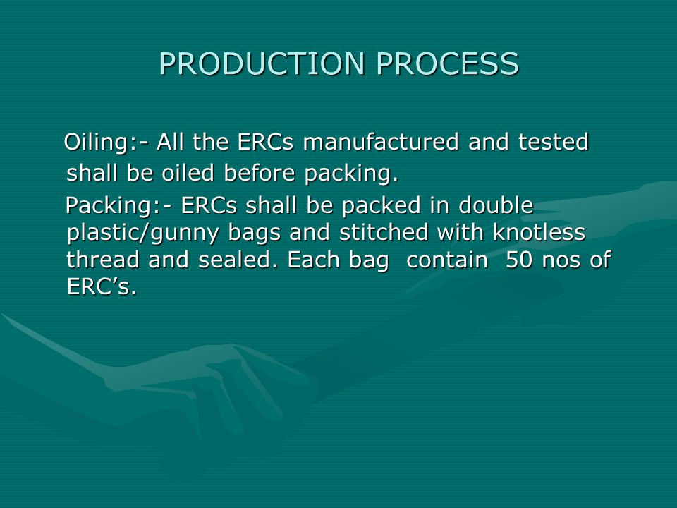 PRODUCTION PROCESS Oiling:- All the ERCs manufactured and tested shall be oiled before packing.