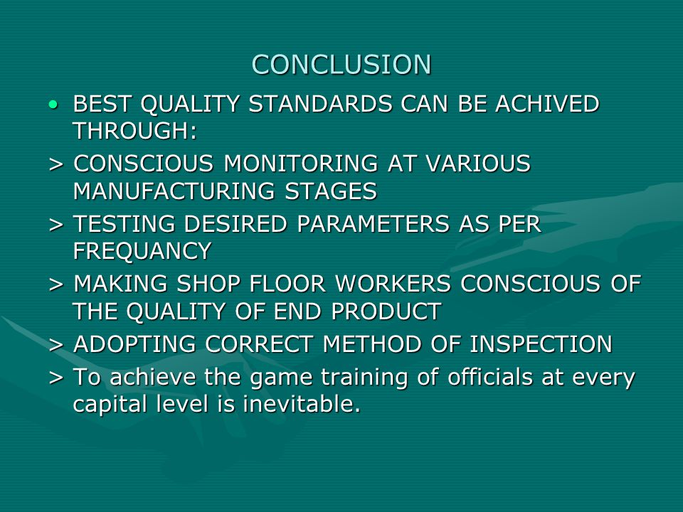 CONCLUSION BEST QUALITY STANDARDS CAN BE ACHIVED THROUGH: