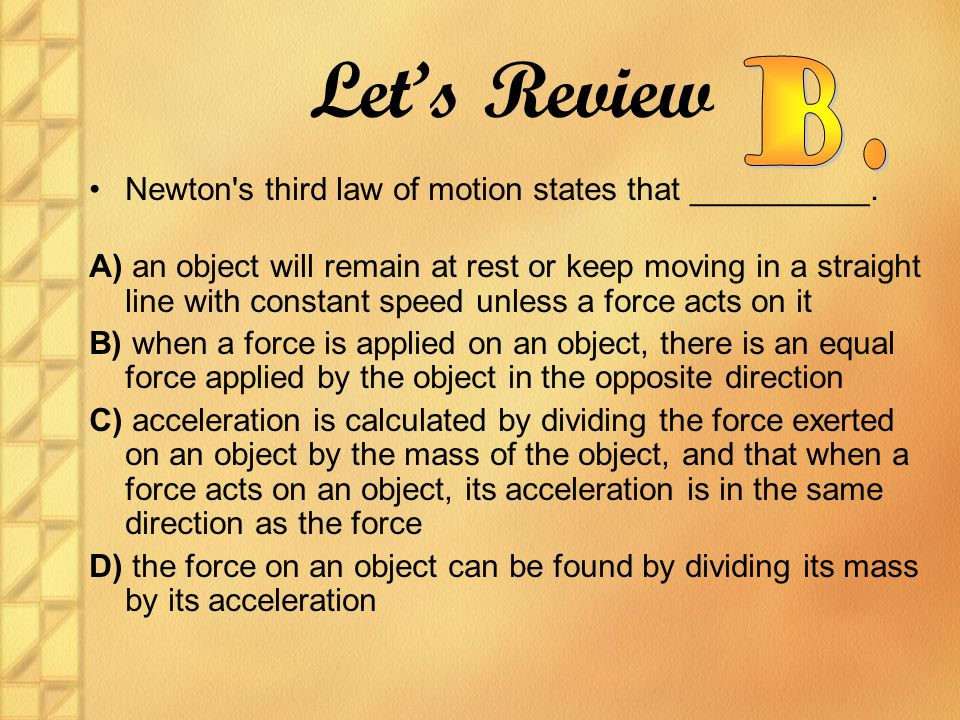 Let's Review B. Newton s third law of motion states that __________.