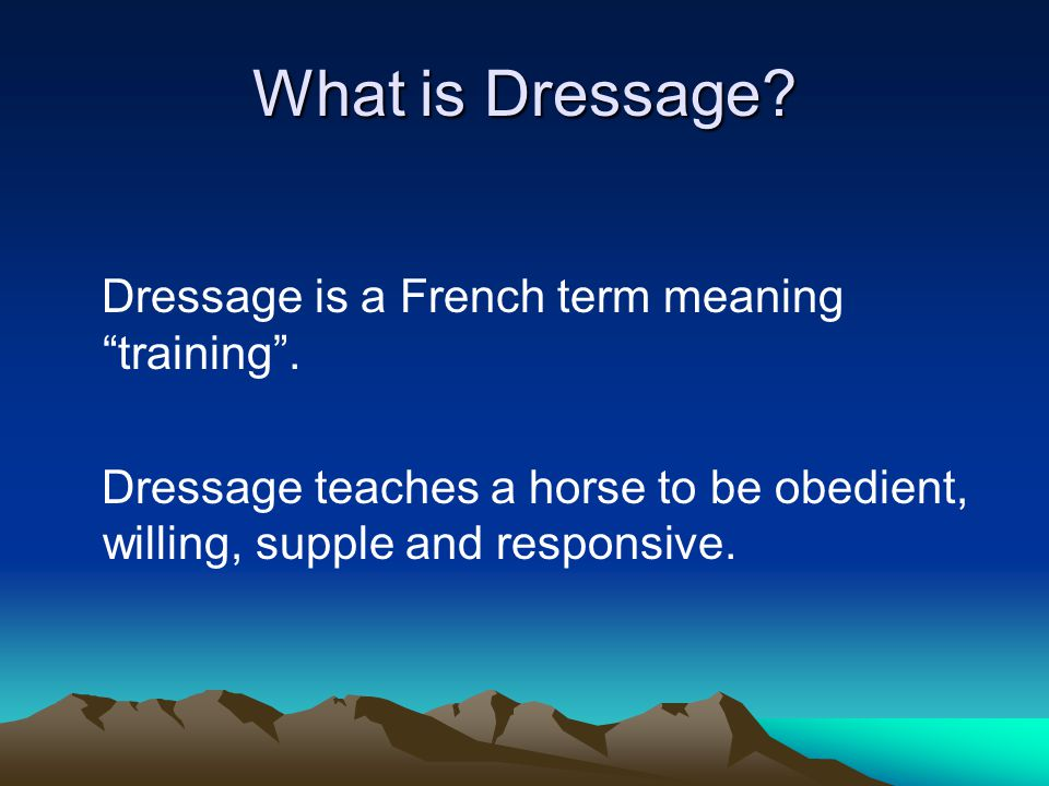 What is Dressage Dressage is a French term meaning training .