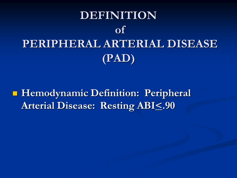 DEFINITION of PERIPHERAL ARTERIAL DISEASE (PAD)