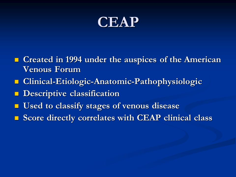 CEAP Created in 1994 under the auspices of the American Venous Forum