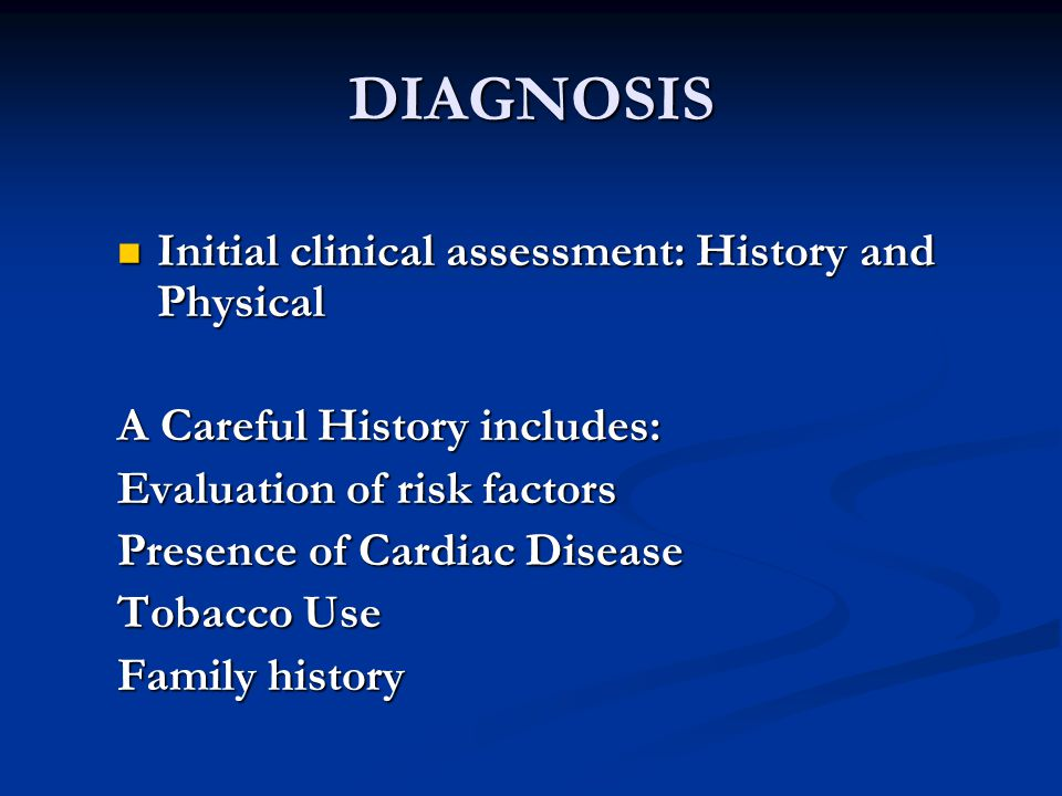 DIAGNOSIS Initial clinical assessment: History and Physical