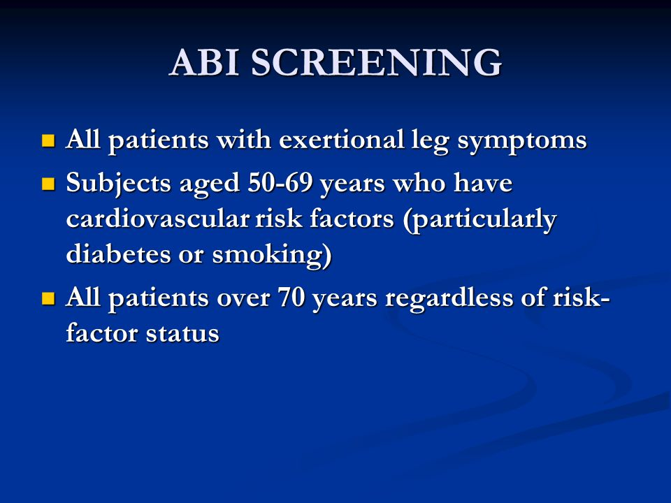 ABI SCREENING All patients with exertional leg symptoms