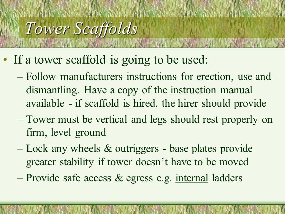 Tower Scaffolds If a tower scaffold is going to be used: