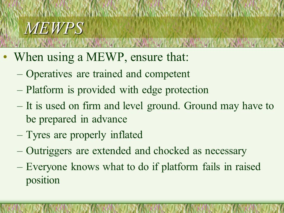 MEWPS When using a MEWP, ensure that: