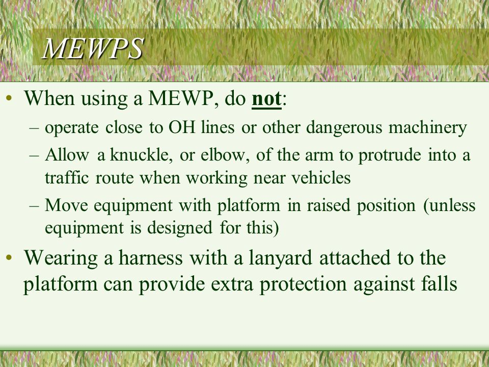 MEWPS When using a MEWP, do not: