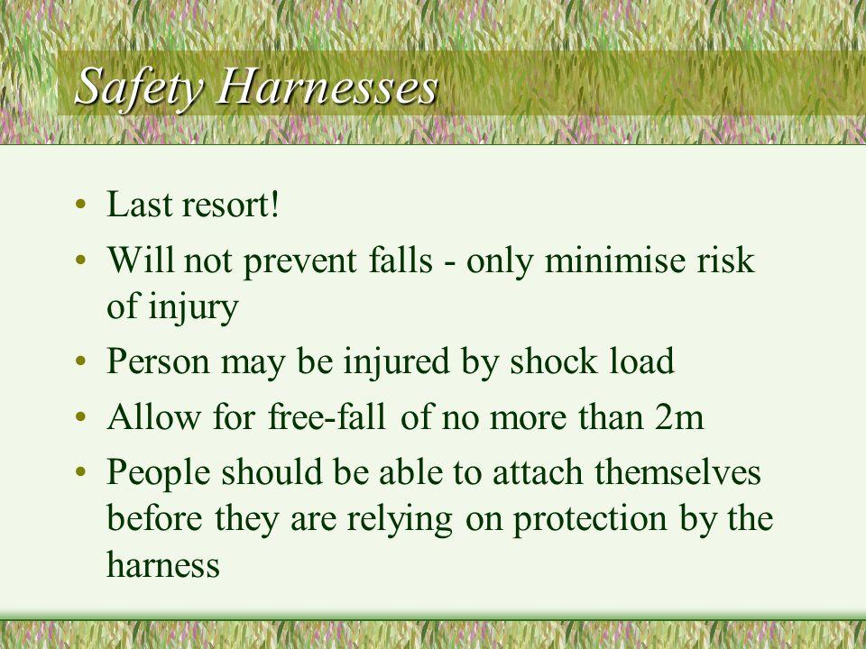 Safety Harnesses Last resort!