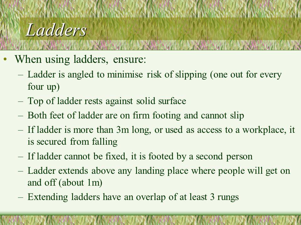 Ladders When using ladders, ensure: