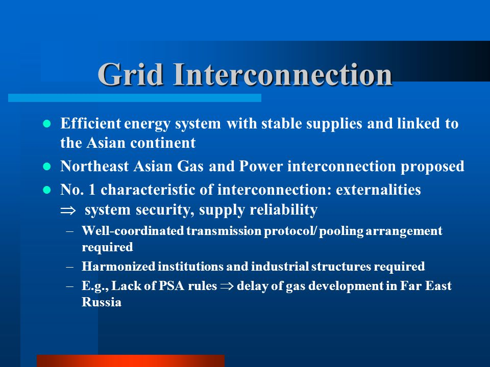 Grid Interconnection Efficient energy system with stable supplies and linked to the Asian continent.
