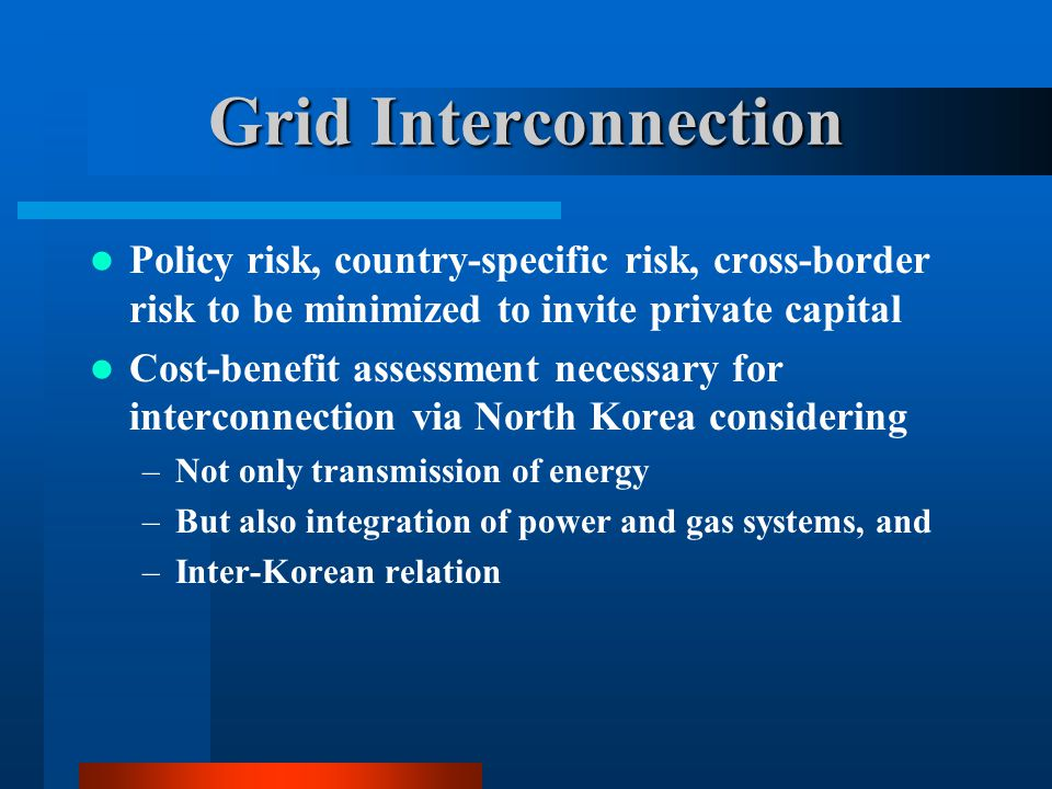 Grid Interconnection Policy risk, country-specific risk, cross-border risk to be minimized to invite private capital.
