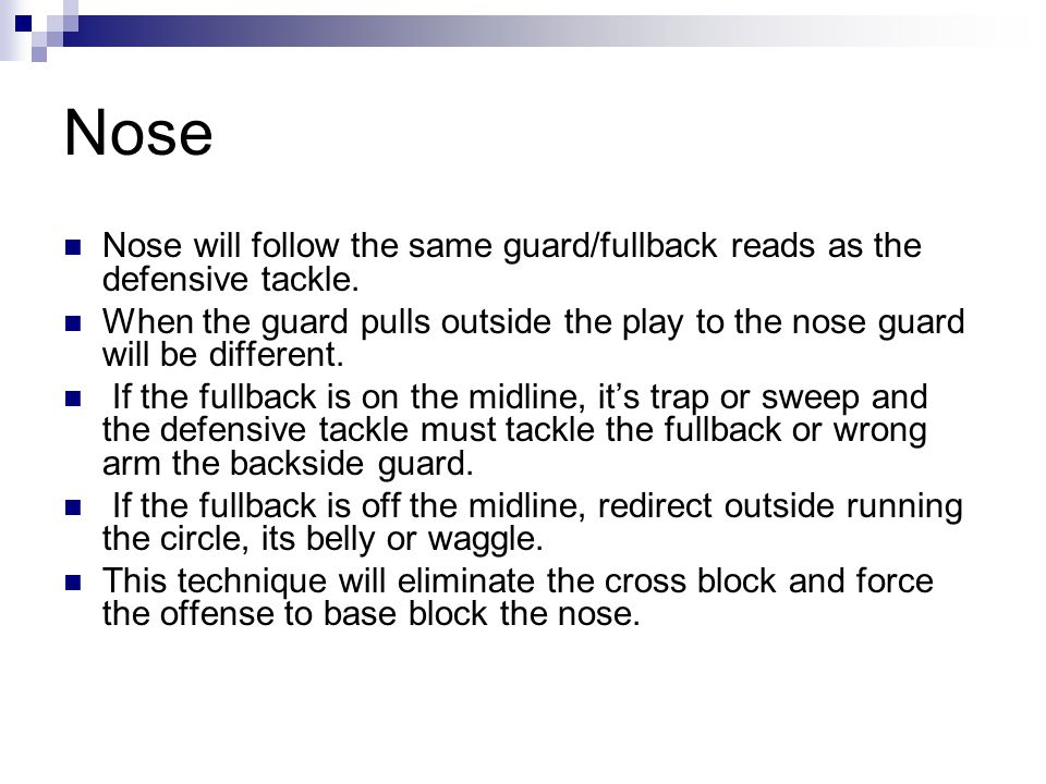 Nose Nose will follow the same guard/fullback reads as the defensive tackle.