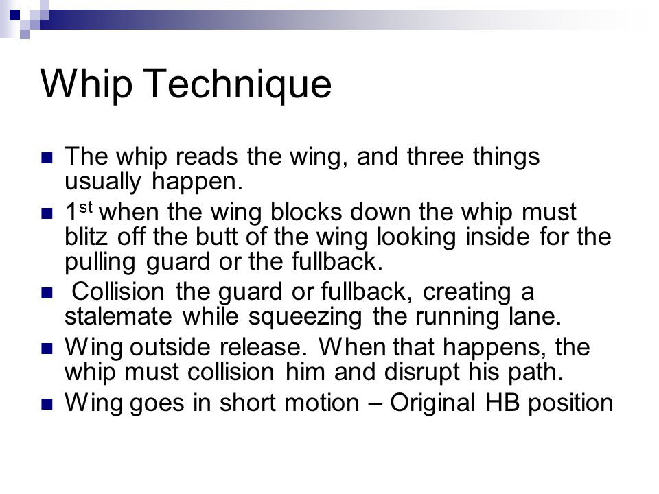 Whip Technique The whip reads the wing, and three things usually happen.