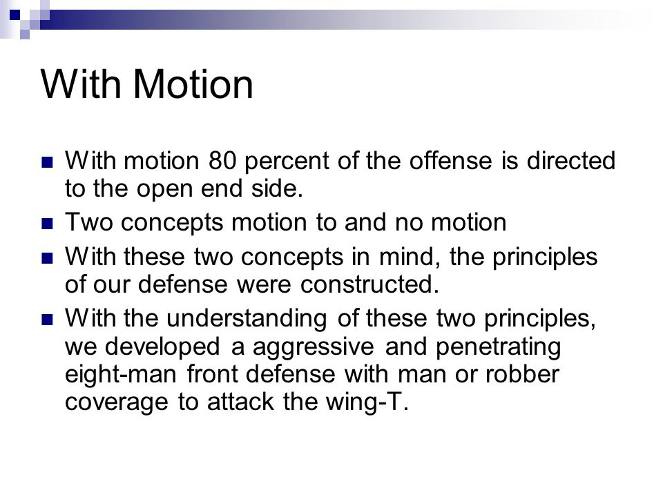 With Motion With motion 80 percent of the offense is directed to the open end side. Two concepts motion to and no motion.
