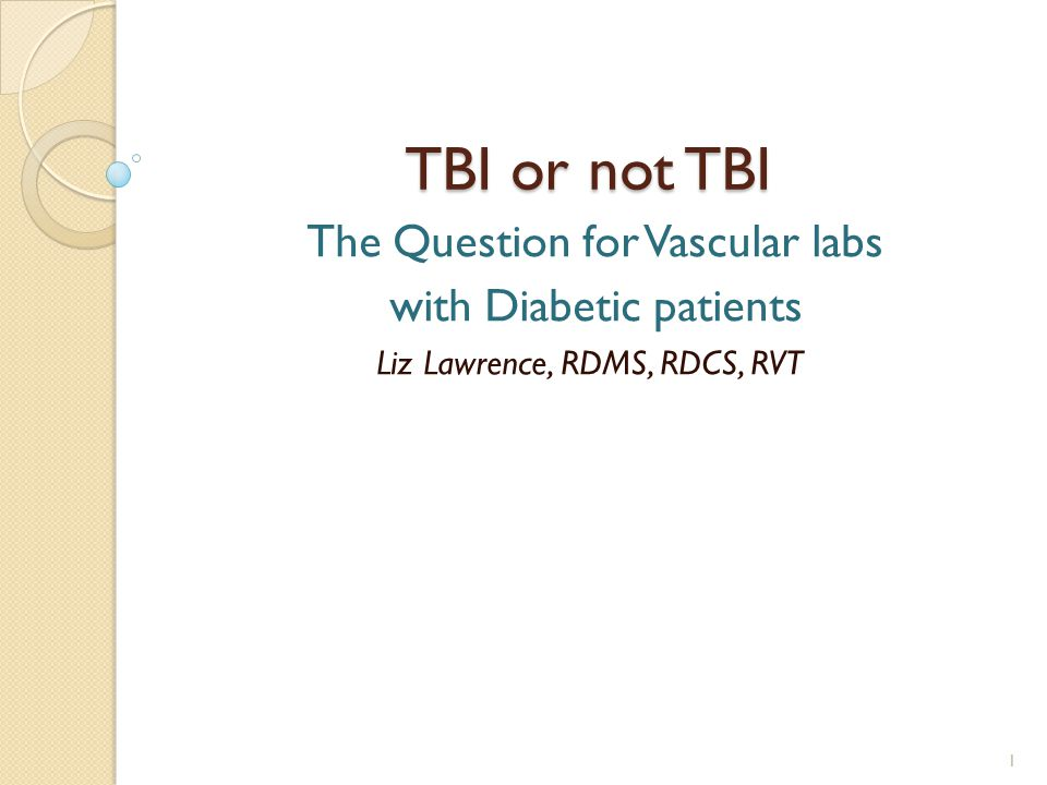 TBI or not TBI with Diabetic patients The Question for Vascular labs