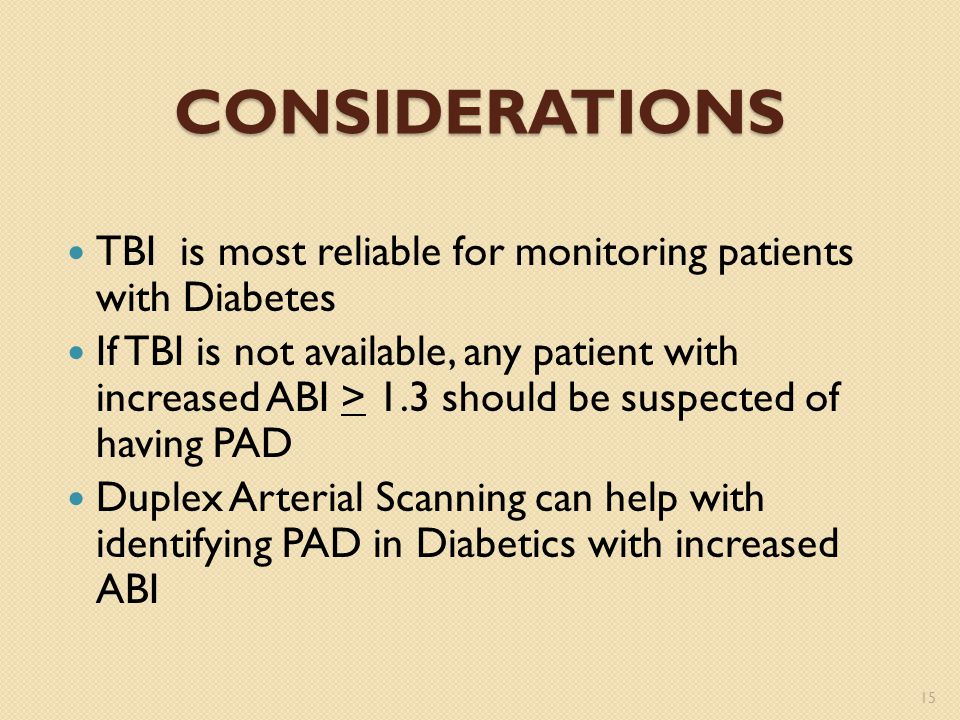 Considerations TBI is most reliable for monitoring patients with Diabetes.