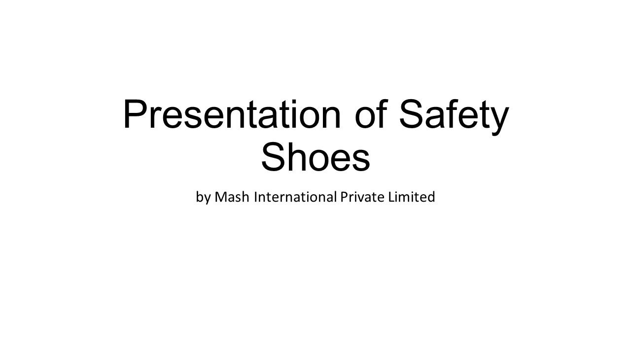 Presentation of Safety Shoes
