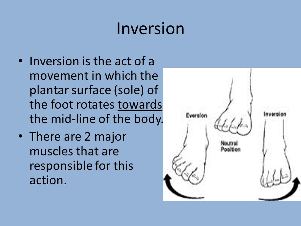 Inversion Inversion is the act of a movement in which the plantar surface (sole) of the foot rotates towards the mid-line of the body.