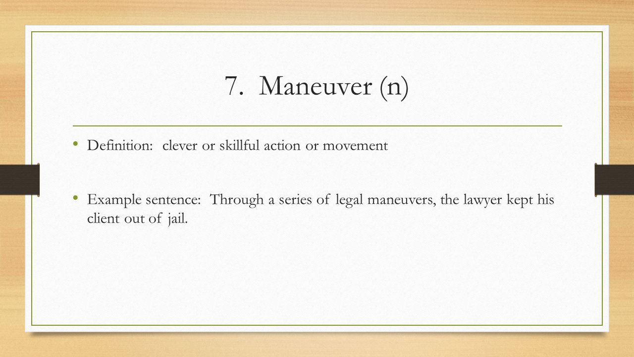 7. Maneuver (n) Definition: clever or skillful action or movement