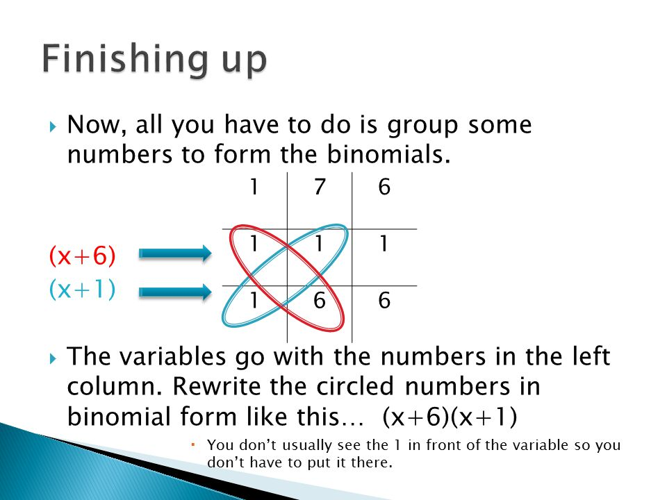 Finishing up Now, all you have to do is group some numbers to form the binomials. (x+6) (x+1)