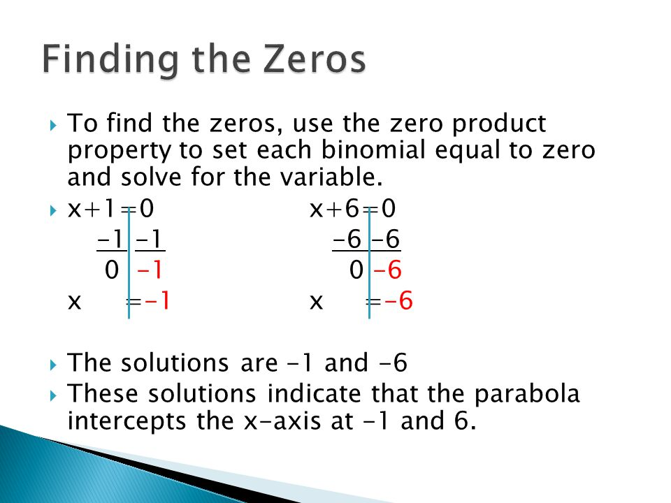 Finding the Zeros To find the zeros, use the zero product property to set each binomial equal to zero and solve for the variable.