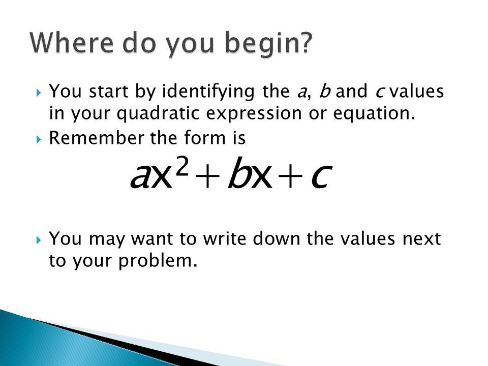 ax2+bx+c Where do you begin