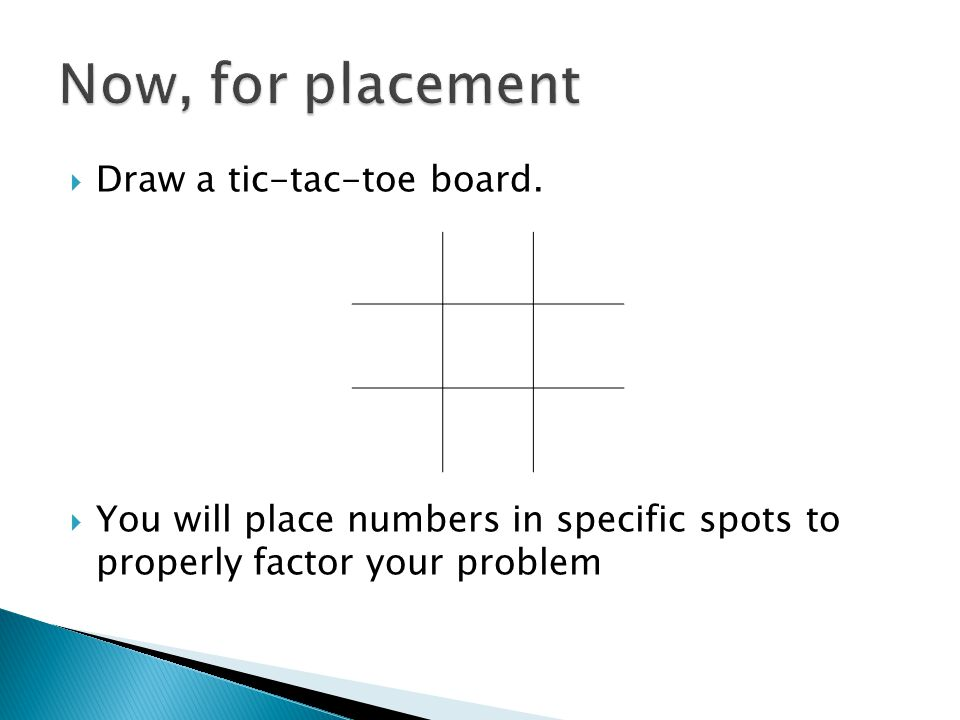 Now, for placement Draw a tic-tac-toe board.
