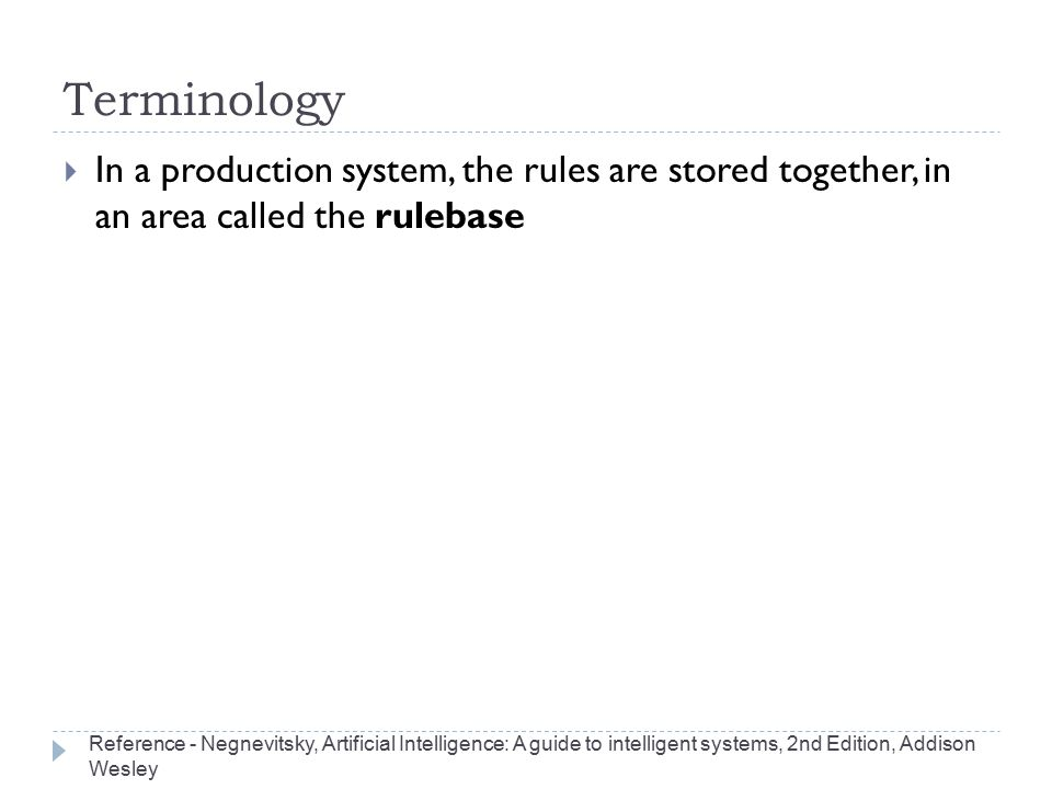 Terminology In a production system, the rules are stored together, in an area called the rulebase.