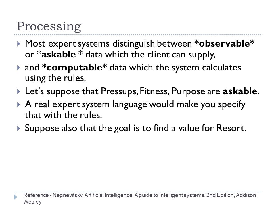 Processing Most expert systems distinguish between *observable* or *askable * data which the client can supply,